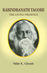 ravindra nath tagore - the living presence